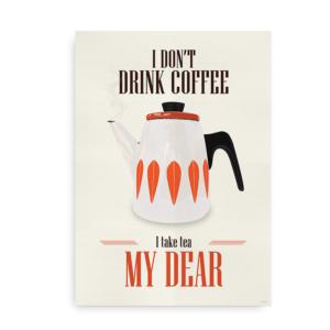 I don't drink coffee, I tae tea my dear