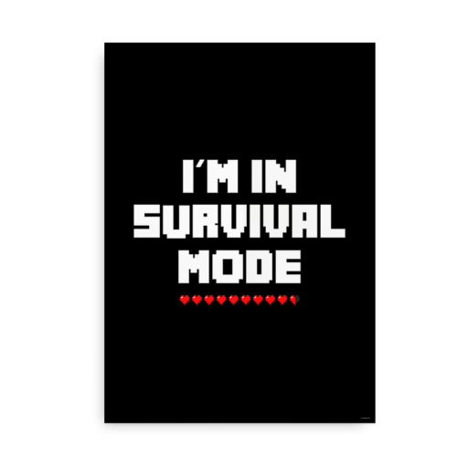 I'm in Survival Mode - Plakat inspireret af Minecraft