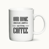 """Our Home runs on love, laughter and cups of strong coffee"" - Krus med citat"