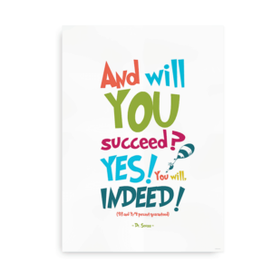 """And will you succeed? Yes you will. Indeed"" - Dr. Seuss citat plakat i flotte farver"
