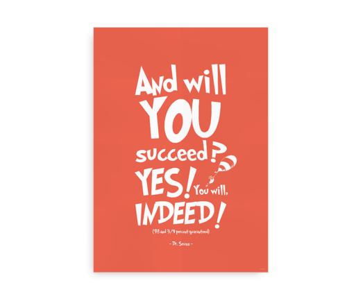 """""""And will you succeed? Yes you will. Indeed"""" - orange citatplakat med Dr. Seuss"""