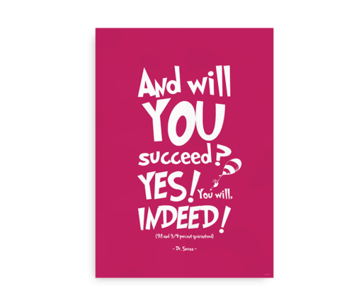 """""""And will you succeed? Yes you will. Indeed"""" - pink plakat med Dr. Seuss citat"""