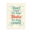 Don't count the days, make the days count - citatplakat