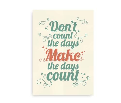 Don't count the days, make the days count - citatplakat