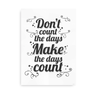 Don't count the days, make the days count - plakat med citat i sort og hvid
