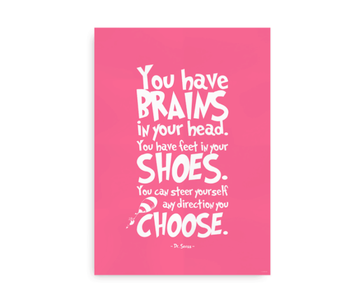 """""""You have brains in your head. You have feet in your shoes. You can steer yourself an direction you choose"""" - pink Dr. Seuss citatplakat"""