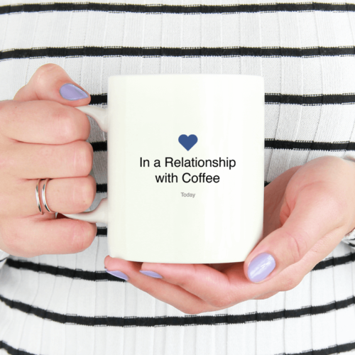 In a Relationship with Coffee - krus med print