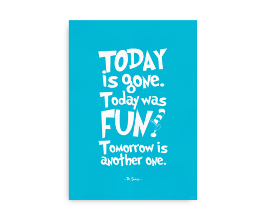 "Plakat med Dr. Seuss citat - ""Today is Gone. Today was Fun. Tomorrow is another one"""