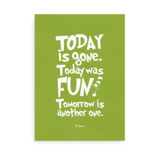 "Grøn poster med Dr. Seuss citat - ""Today is Gone. Today was Fun. Tomorrow is another one"""