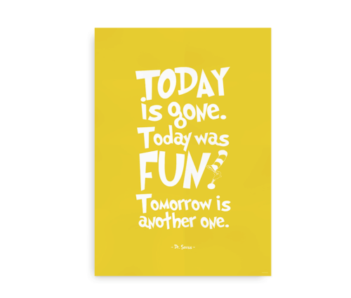 "Gul plakat med Dr. Seuss citat - ""Today is Gone. Today was Fun. Tomorrow is another one"""