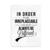 """In order to be irreplaceable one must be different"" - Citatplakat"
