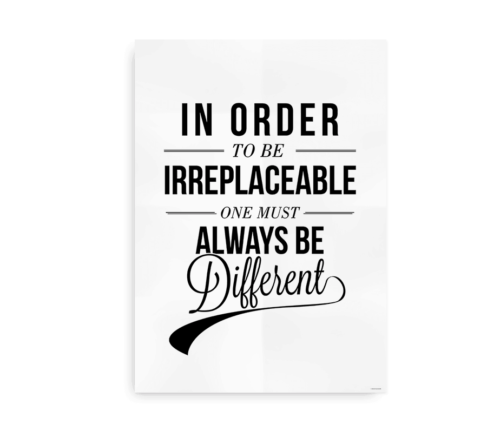 """""""In order to be irreplaceable one must be different"""" - Citatplakat"""