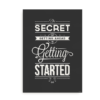 """The secret of getting ahead is getting started"" - print med citat"