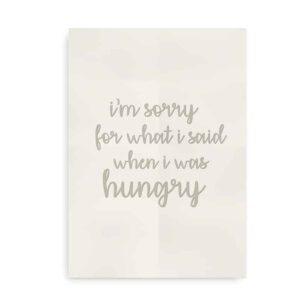 """I'm sorry for what I said when I was hungry"" - citatplakat i beige"
