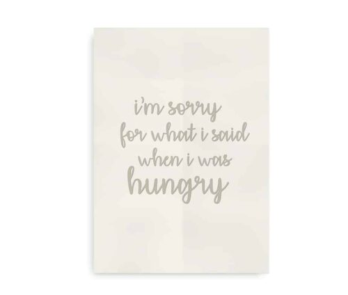 """I'm sorry for what I said when I was hungry"" - citatplakat i beige"