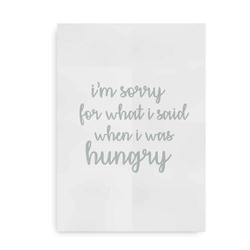 """I'm sorry for what I said when I was hungry"" - poster i blå/grå farver"