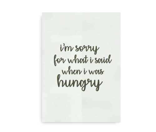 "Plakat med citat i grønne farver - ""I'm sorry for what I said when I was hungry"""