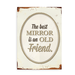 """The Best Mirror is an Old Friend"" - citatplakat"