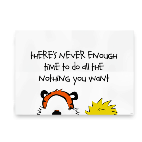 There's never enough time to do all the nothing you want - plakat