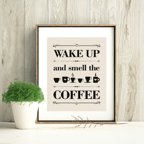 Wake up and smell the coffee - kaffeplakat