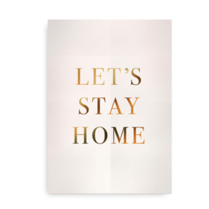 Let's Stay Home - poster print med guld look