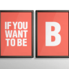 If you want to be - B - plakat - koral