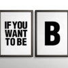 If you want to be - B - plakat - sort på hvid