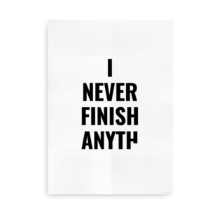 I never finish anything - plakat sort
