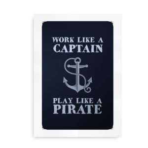 Work like a captain, Play like a pirate - plakat