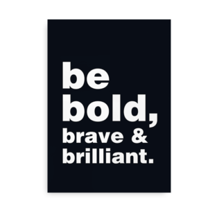 Be bold, brave and brilliant - citatplakat