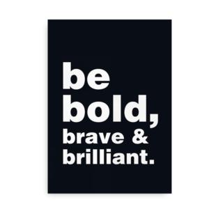 Be bold, brave and brilliant - citatplakat