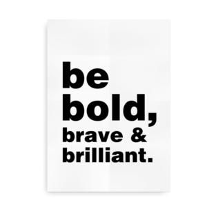 Be bold, brave and brilliant - simpel Helvetica citatplakat
