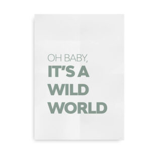 Baby it's a wild world - citat plakat grøn