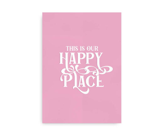 This is Our Happy Place - pink