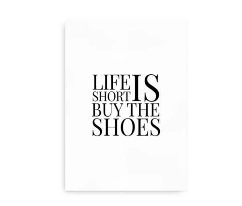 Life is Short - Buy the Shoes - hvid citatplakat