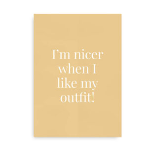 I'm Nicer When I Like My Outfit - Plakat gylden