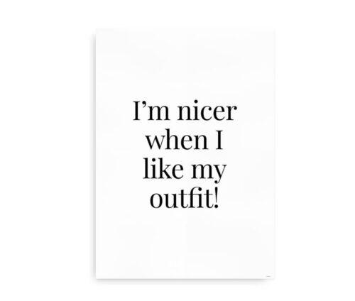 I'm Nicer When I Like My Outfit - Plakat sort hvid